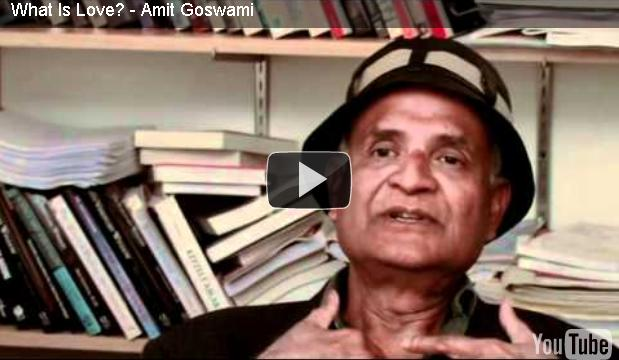 What Is Love? – Amit Goswami
