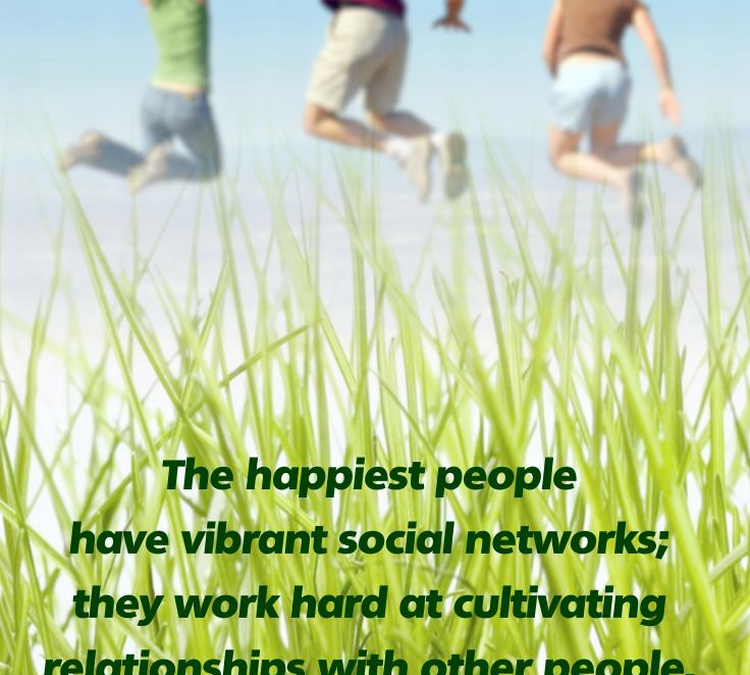 The Happiest People Have Vibrant Social Networks & Work Hard to Cultivate Relationships with Other People [Quote Poster]
